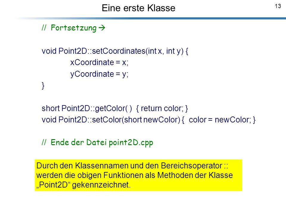 13 Eine erste Klasse Breymann_Folien // Fortsetzung void Point2D::setCoordinates(int x, int y) { xCoordinate = x; yCoordinate = y; } short Point2D::ge