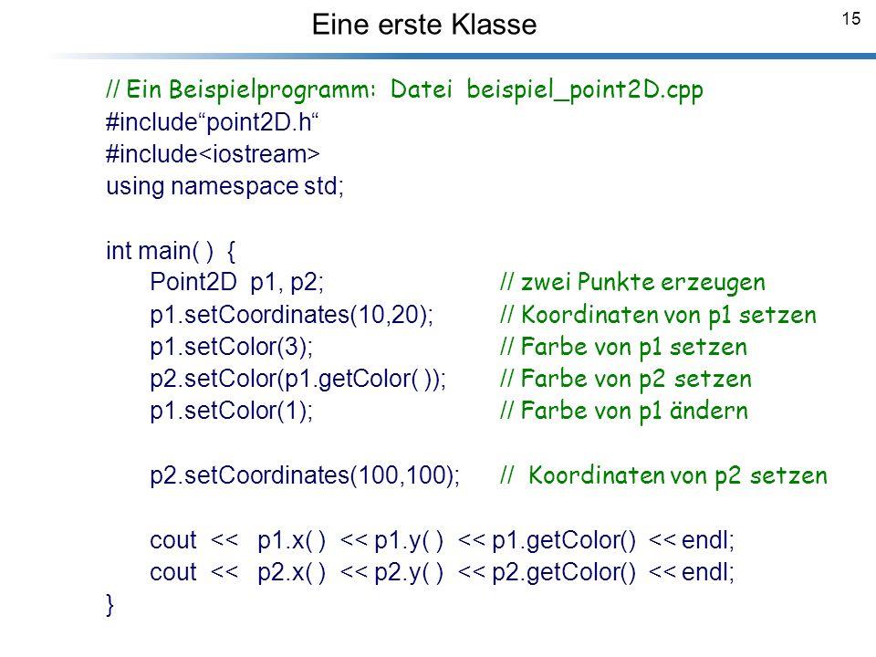 15 Breymann_Folien // Ein Beispielprogramm: Datei beispiel_point2D.cpp #includepoint2D.h #include using namespace std; int main( ) { Point2D p1, p2;//