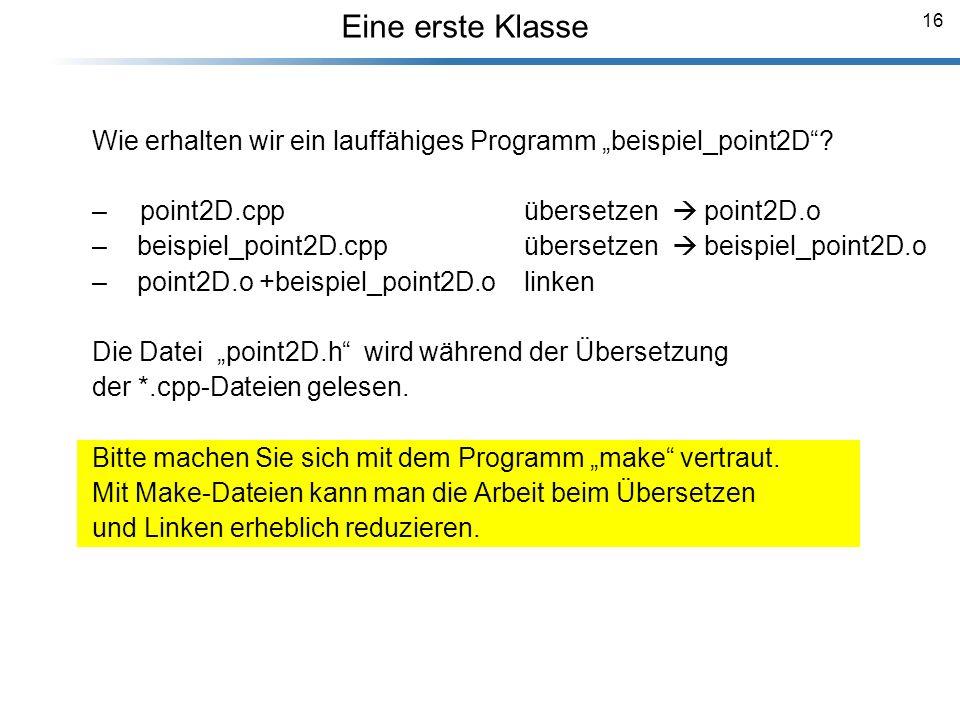 16 Breymann_Folien Wie erhalten wir ein lauffähiges Programm beispiel_point2D? –point2D.cpp übersetzen point2D.o – beispiel_point2D.cpp übersetzen bei