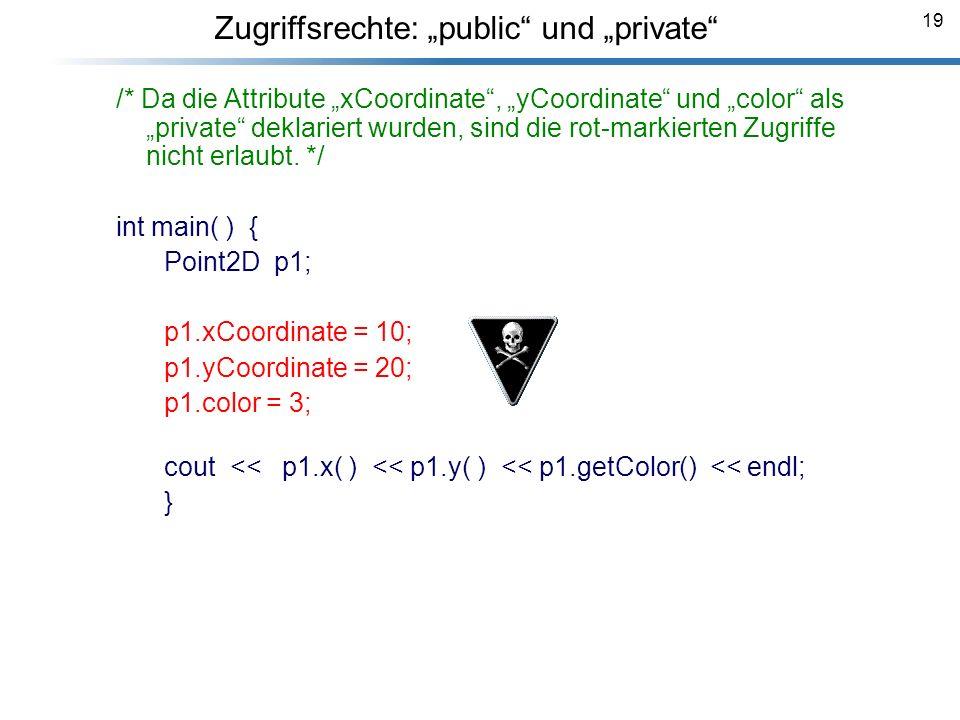 19 Zugriffsrechte: public und private /* Da die Attribute xCoordinate, yCoordinate und color als private deklariert wurden, sind die rot-markierten Zu