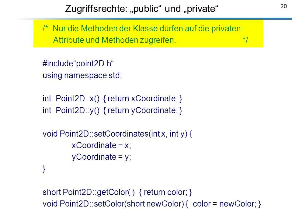 20 Zugriffsrechte: public und private /* Nur die Methoden der Klasse dürfen auf die privaten Attribute und Methoden zugreifen. */ #includepoint2D.h us