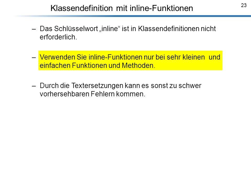 23 Klassendefinition mit inline-Funktionen –Das Schlüsselwort inline ist in Klassendefinitionen nicht erforderlich. –Verwenden Sie inline-Funktionen n