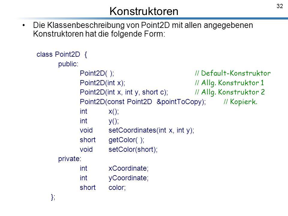 32 Die Klassenbeschreibung von Point2D mit allen angegebenen Konstruktoren hat die folgende Form: class Point2D { public: Point2D( );// Default-Konstr