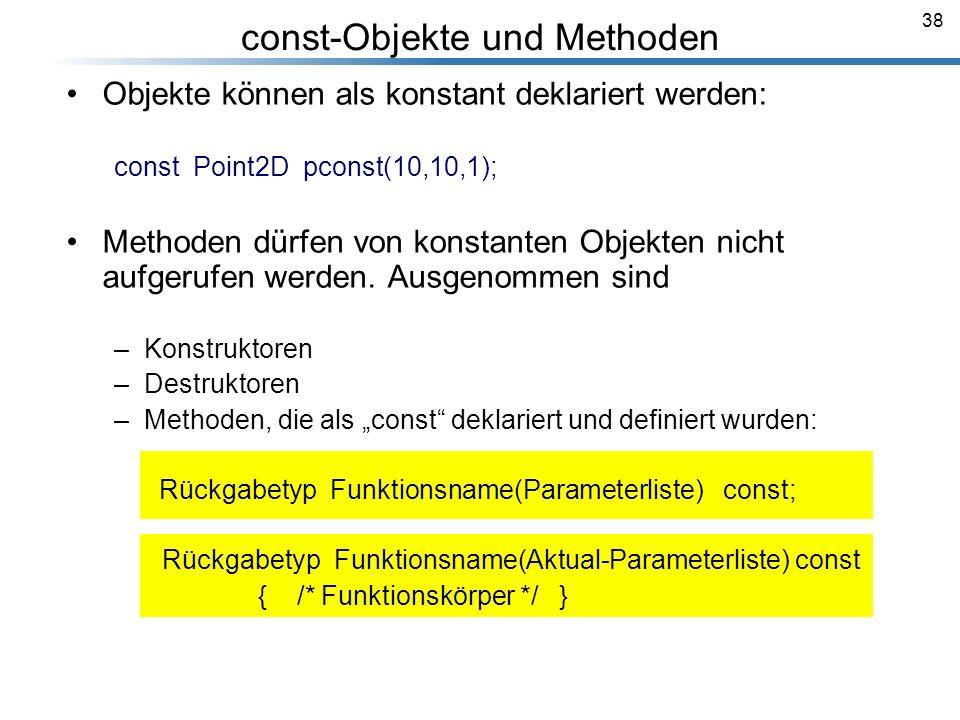 38 const-Objekte und Methoden Objekte können als konstant deklariert werden: const Point2D pconst(10,10,1); Methoden dürfen von konstanten Objekten ni