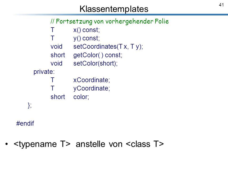 41 Klassentemplates // Fortsetzung von vorhergehender Folie T x() const; T y() const; void setCoordinates(T x, T y); short getColor( ) const; void set