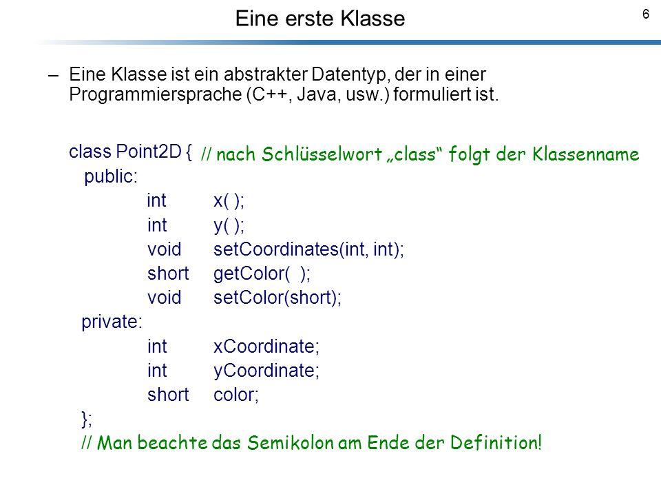 7 Eine C++ Klasse hat folgende typische Gestalt: class Klassenname { public: Rückgabetyp Elementfunktion1(Parameterliste1); Rückgabetyp Elementfunktion2(Parameterliste2); //...