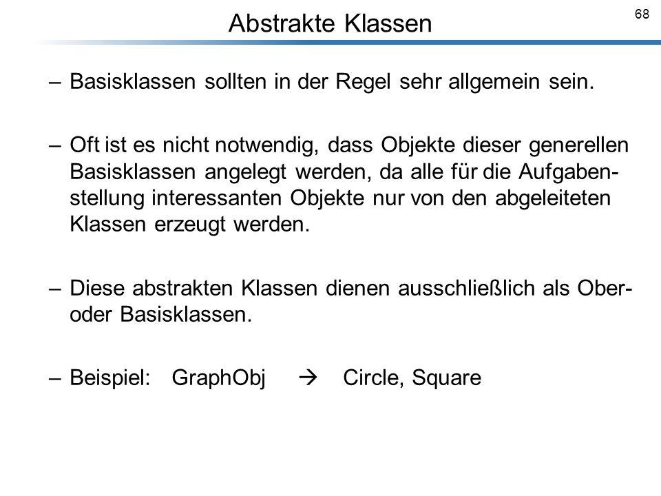 68 Abstrakte Klassen Breymann_Folien –Basisklassen sollten in der Regel sehr allgemein sein. –Oft ist es nicht notwendig, dass Objekte dieser generell