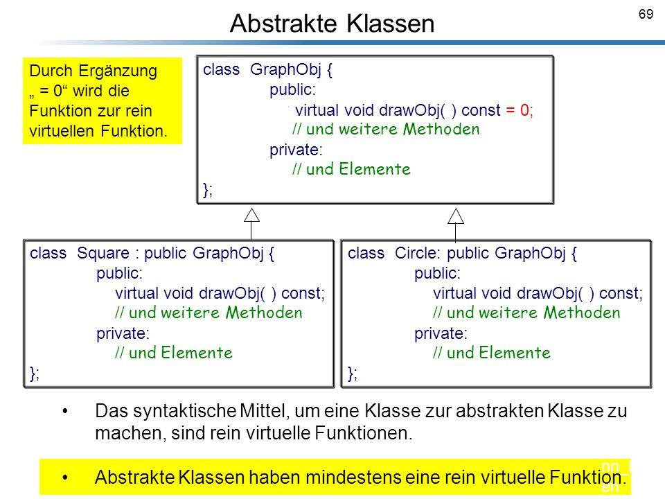 69 Abstrakte Klassen Breyma nn_Foli en class GraphObj { public: virtual void drawObj( ) const; // und weitere Methoden private: // und Elemente }; cla