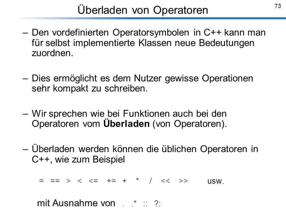 73 Überladen von Operatoren Breymann_Folien –Den vordefinierten Operatorsymbolen in C++ kann man für selbst implementierte Klassen neue Bedeutungen zu
