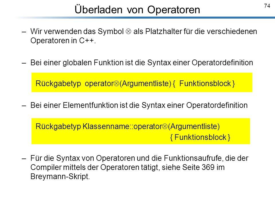 74 Überladen von Operatoren Breymann_Folien –Wir verwenden das Symbol als Platzhalter für die verschiedenen Operatoren in C++. –Bei einer globalen Fun
