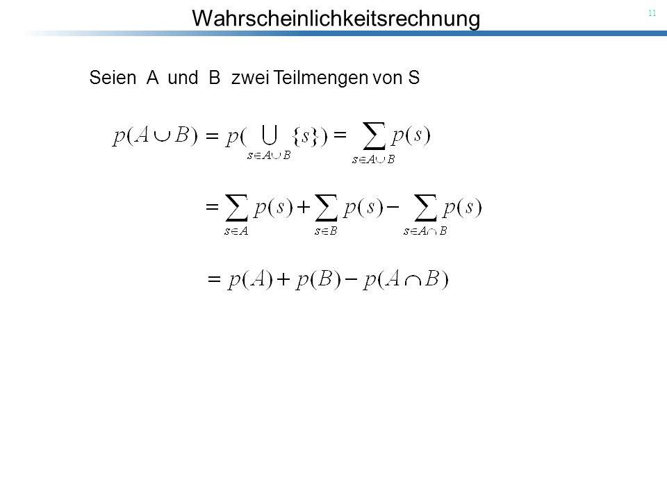 Wahrscheinlichkeitsrechnung 11 Seien A und B zwei Teilmengen von S