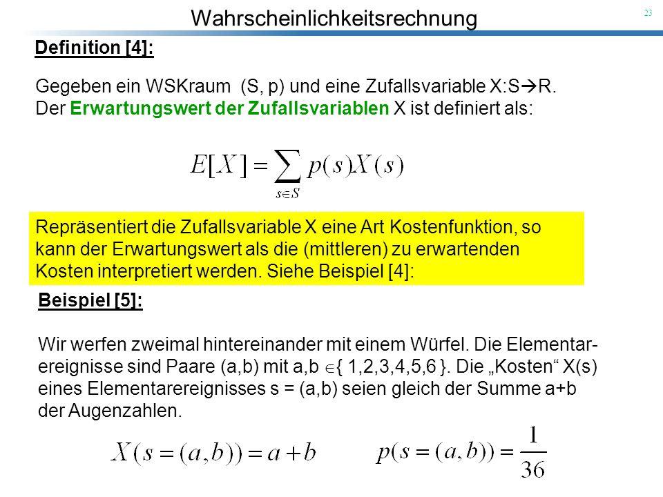Wahrscheinlichkeitsrechnung 23 Definition [4]: Repräsentiert die Zufallsvariable X eine Art Kostenfunktion, so kann der Erwartungswert als die (mittle