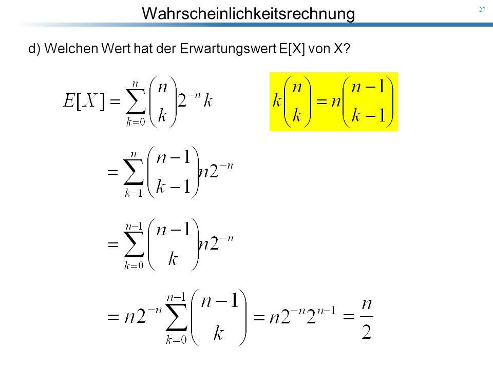 Wahrscheinlichkeitsrechnung 27 d) Welchen Wert hat der Erwartungswert E[X] von X?