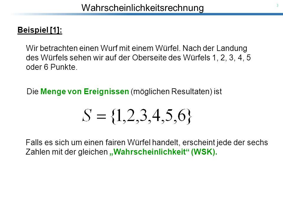 Wahrscheinlichkeitsrechnung 3 Beispiel [1]: Wir betrachten einen Wurf mit einem Würfel. Nach der Landung des Würfels sehen wir auf der Oberseite des W