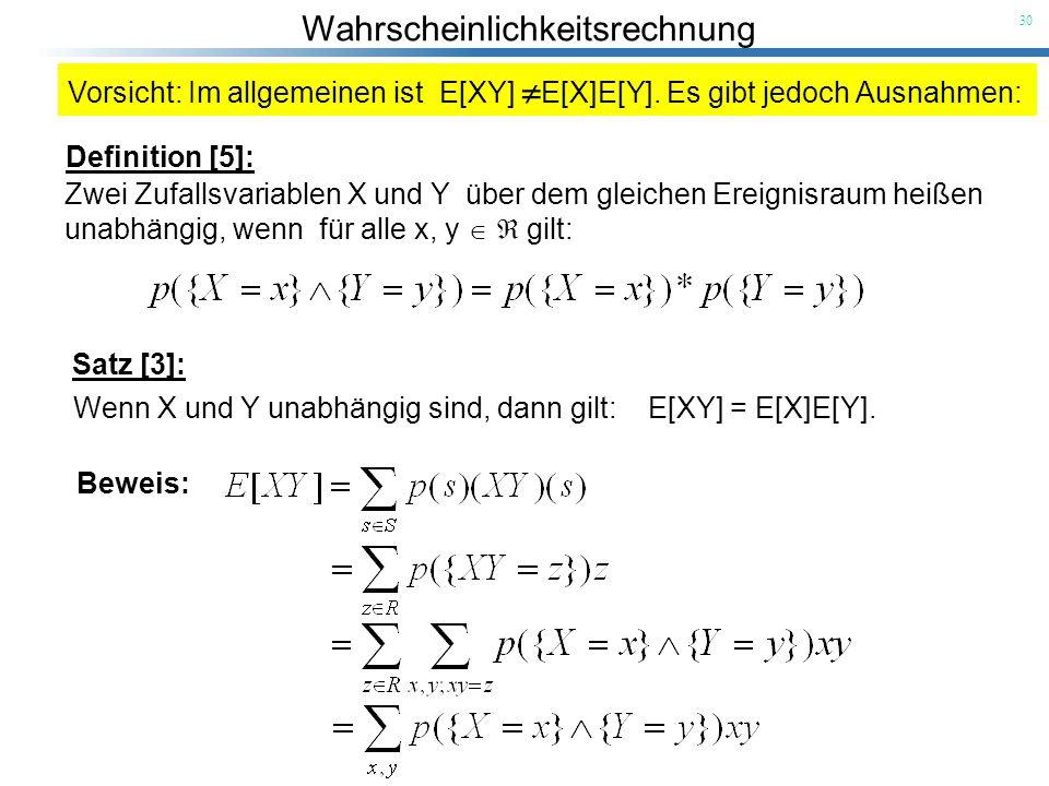 Wahrscheinlichkeitsrechnung 30 Vorsicht: Im allgemeinen ist E[XY] E[X]E[Y]. Es gibt jedoch Ausnahmen: Beweis: Definition [5]: Zwei Zufallsvariablen X
