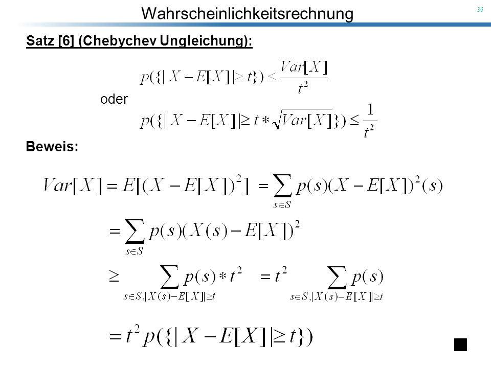Wahrscheinlichkeitsrechnung 36 Satz [6] (Chebychev Ungleichung): oder Beweis: