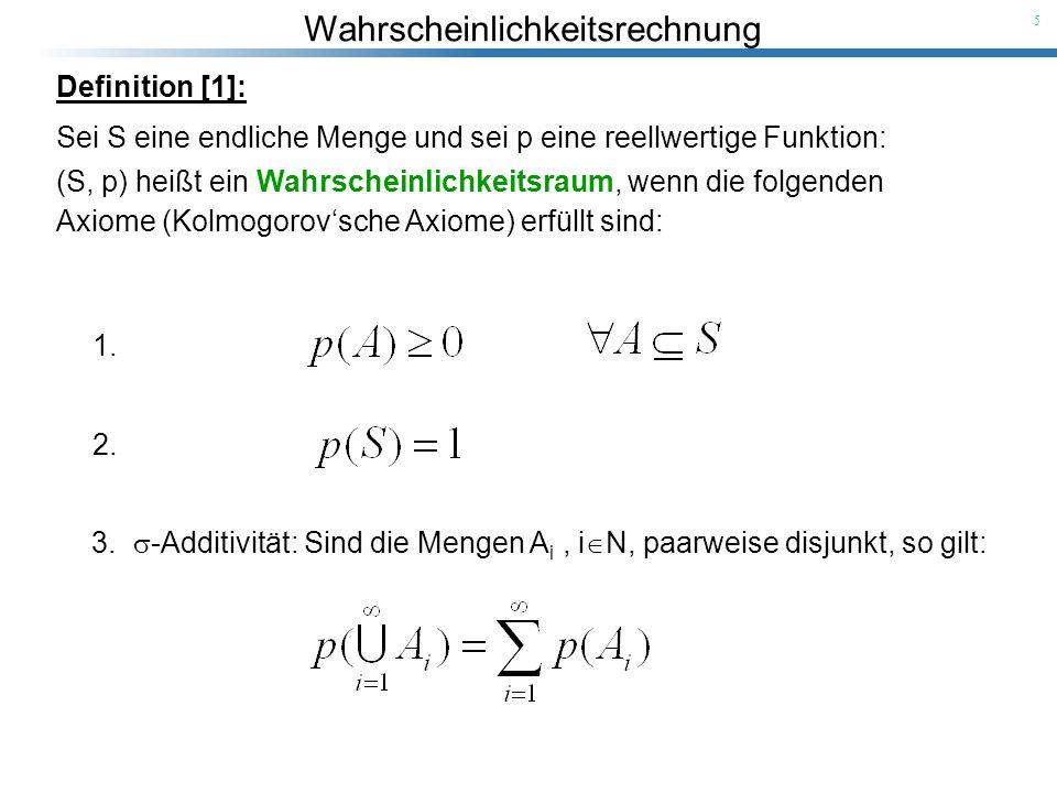 Wahrscheinlichkeitsrechnung 5 Definition [1]: Sei S eine endliche Menge und sei p eine reellwertige Funktion: 3. -Additivität: Sind die Mengen A i, i