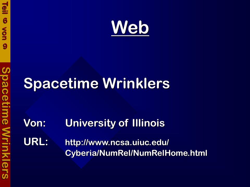 Web Spacetime Wrinklers Spacetime Wrinklers Von:University of Illinois URL:http://www.ncsa.uiuc.edu/ Cyberia/NumRel/NumRelHome.html Teil 6 von 9