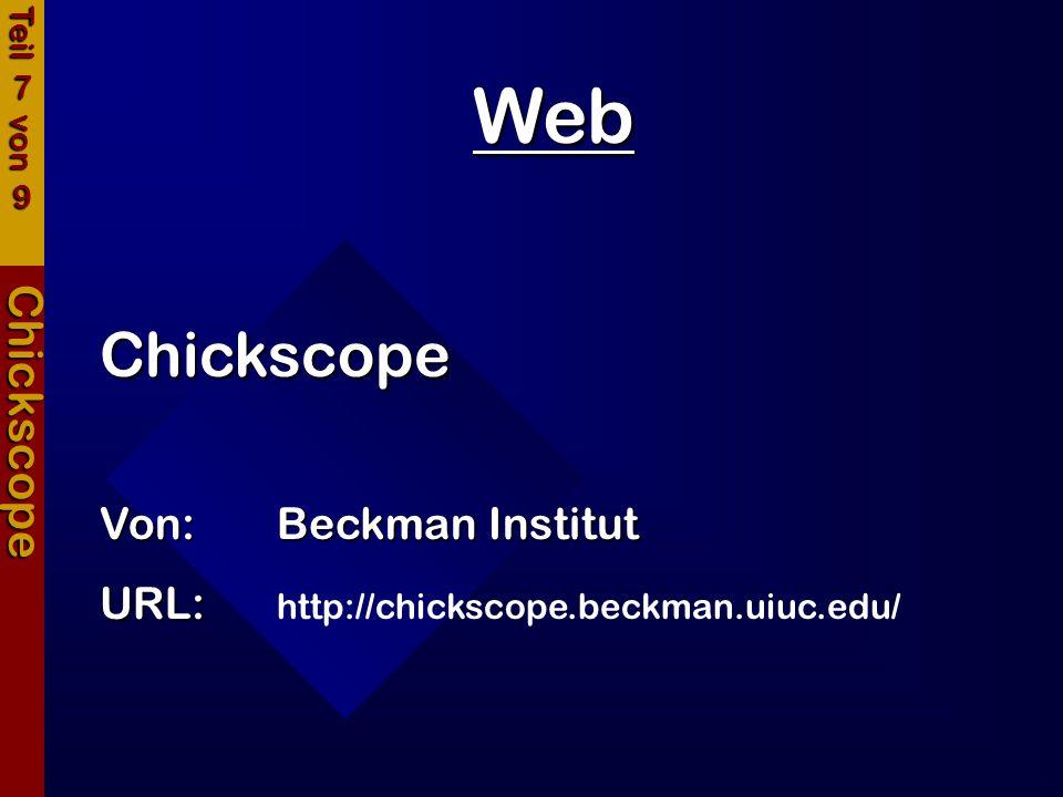 Web Chickscope Chickscope Von:Beckman Institut URL: http://chickscope.beckman.uiuc.edu/ Teil 7 von 9
