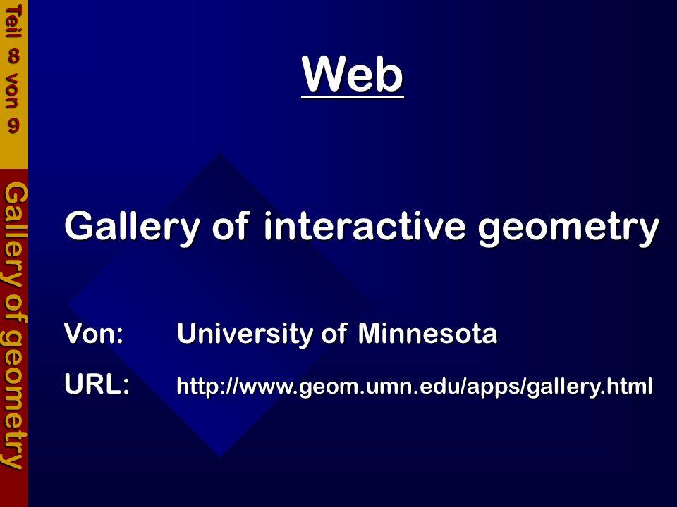 Web Gallery of geometry Gallery of interactive geometry Von:University of Minnesota URL:http://www.geom.umn.edu/apps/gallery.html Teil 8 von 9