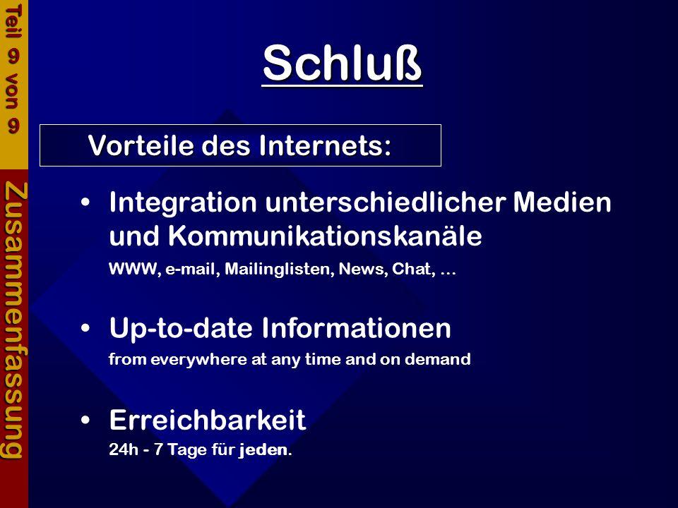 Schluß Zusammenfassung Vorteile des Internets: Teil 9 von 9 Integration unterschiedlicher Medien und Kommunikationskanäle WWW, e-mail, Mailinglisten,