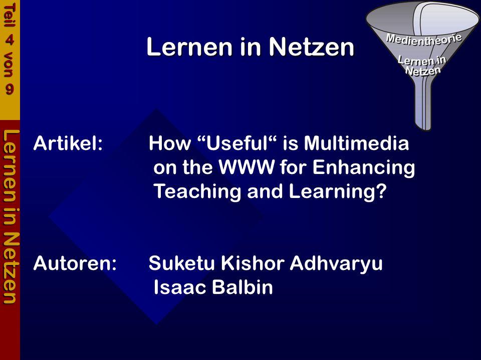 Lernen in Netzen Lernen in Netzen Artikel:How Useful is Multimedia on the WWW for Enhancing Teaching and Learning? Autoren:Suketu Kishor Adhvaryu Isaa
