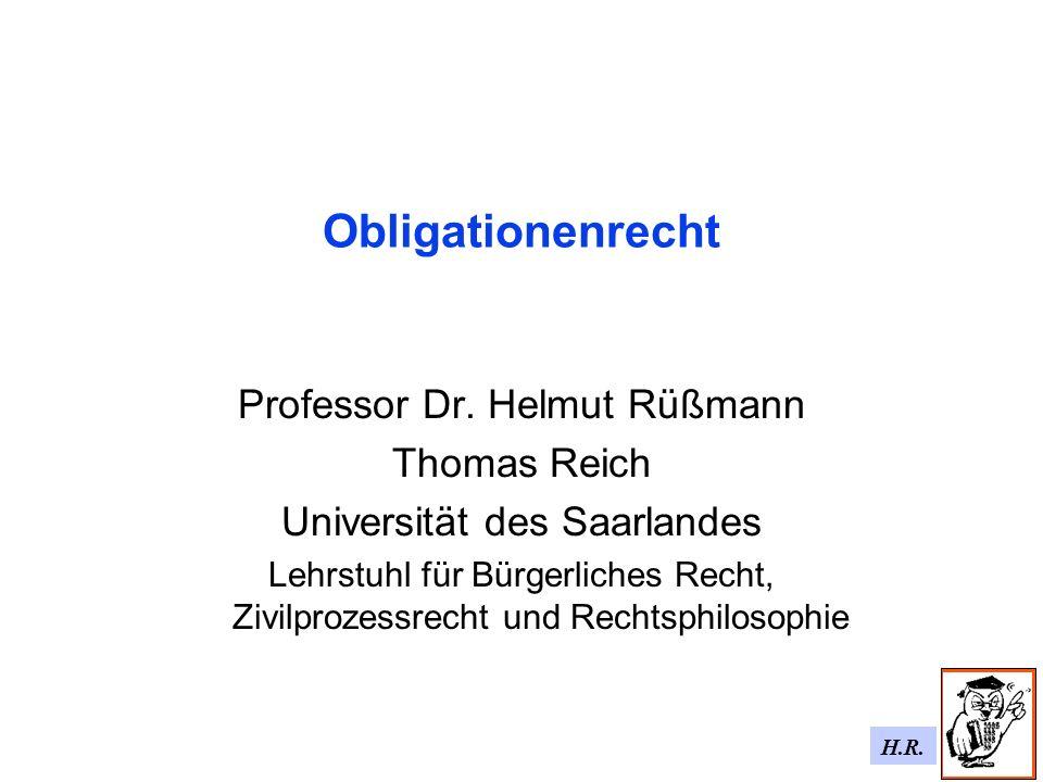 H.R. Obligationenrecht Professor Dr. Helmut Rüßmann Thomas Reich Universität des Saarlandes Lehrstuhl für Bürgerliches Recht, Zivilprozessrecht und Re