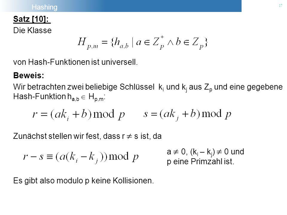 Hashing 17 Satz [10]: Die Klasse von Hash-Funktionen ist universell. Beweis: Wir betrachten zwei beliebige Schlüssel k i und k j aus Z p und eine gege