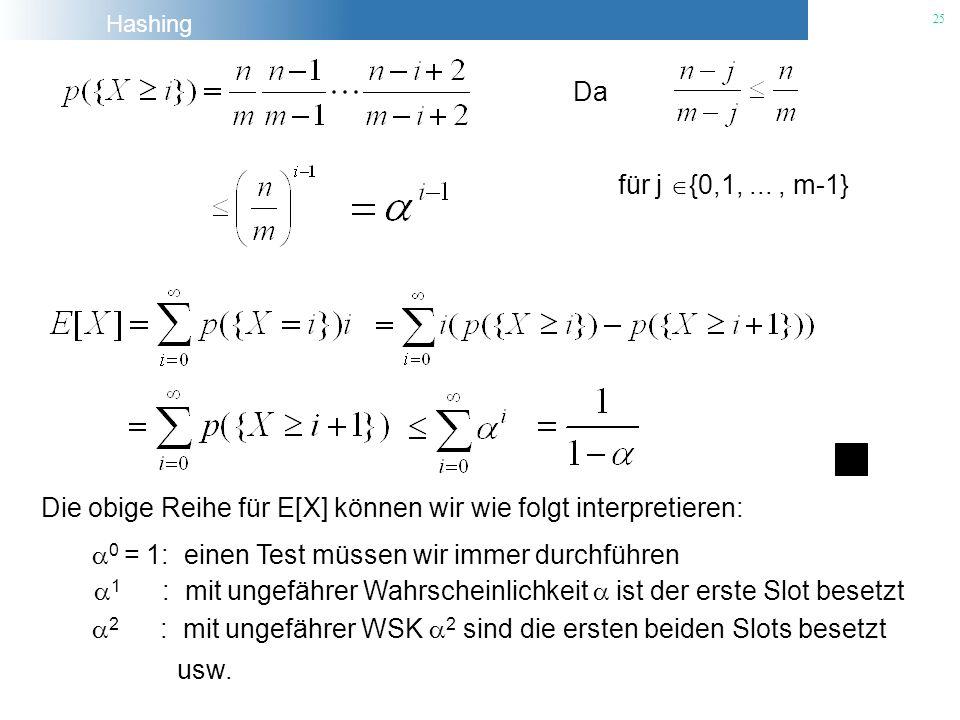 Hashing 25 Da für j {0,1,..., m-1} Die obige Reihe für E[X] können wir wie folgt interpretieren: 0 = 1: einen Test müssen wir immer durchführen 1 : mi