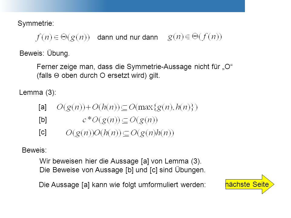 Symmetrie: Beweis: Übung. dann und nur dann Ferner zeige man, dass die Symmetrie-Aussage nicht für O (falls oben durch O ersetzt wird) gilt. Lemma (3)