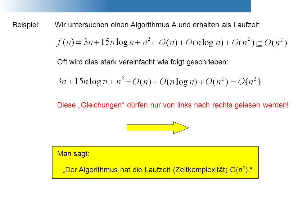 Beispiel:Wir untersuchen einen Algorithmus A und erhalten als Laufzeit Oft wird dies stark vereinfacht wie folgt geschrieben: Diese Gleichungen dürfen