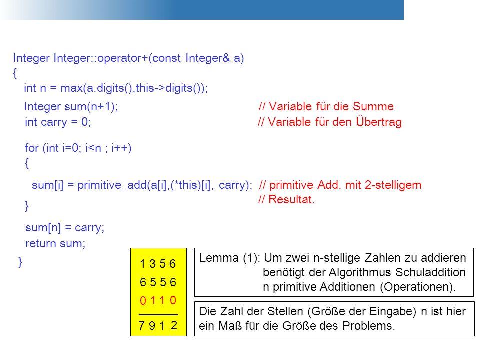 Integer Integer::operator+(const Integer& a) { } int n = max(a.digits(),this->digits()); Integer sum(n+1); // Variable für die Summe int carry = 0; //