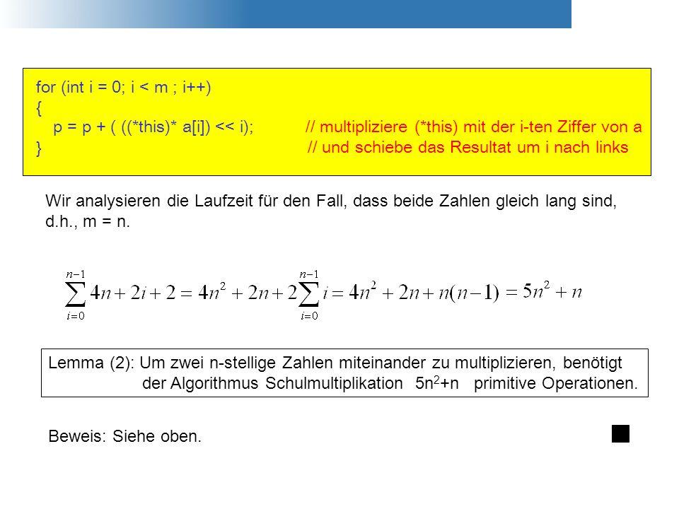 for (int i = 0; i < m ; i++) { } p = p + ( ((*this)* a[i]) << i); // multipliziere (*this) mit der i-ten Ziffer von a // und schiebe das Resultat um i