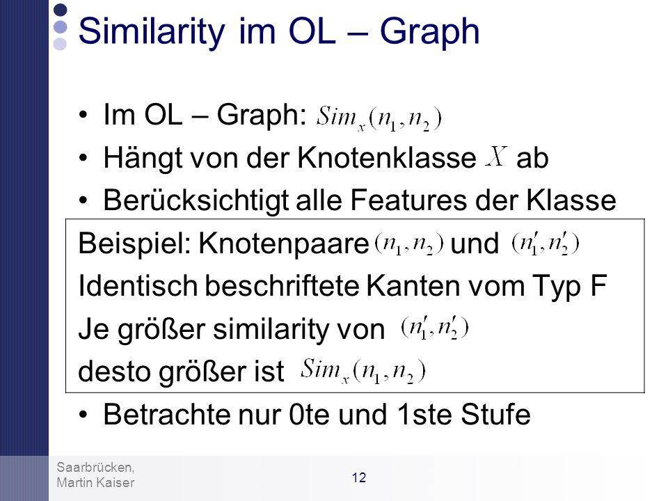 11 Martin Kaiser Saarbrücken, Similarity (2) Similarity Funktionen für Labels: –Terminologisch (String Distanz, linguistische Evaluation) Similarity F