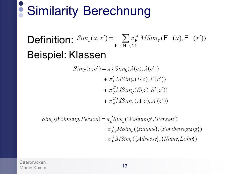 12 Martin Kaiser Saarbrücken, Similarity im OL – Graph Im OL – Graph: Hängt von der Knotenklasse ab Berücksichtigt alle Features der Klasse Beispiel: