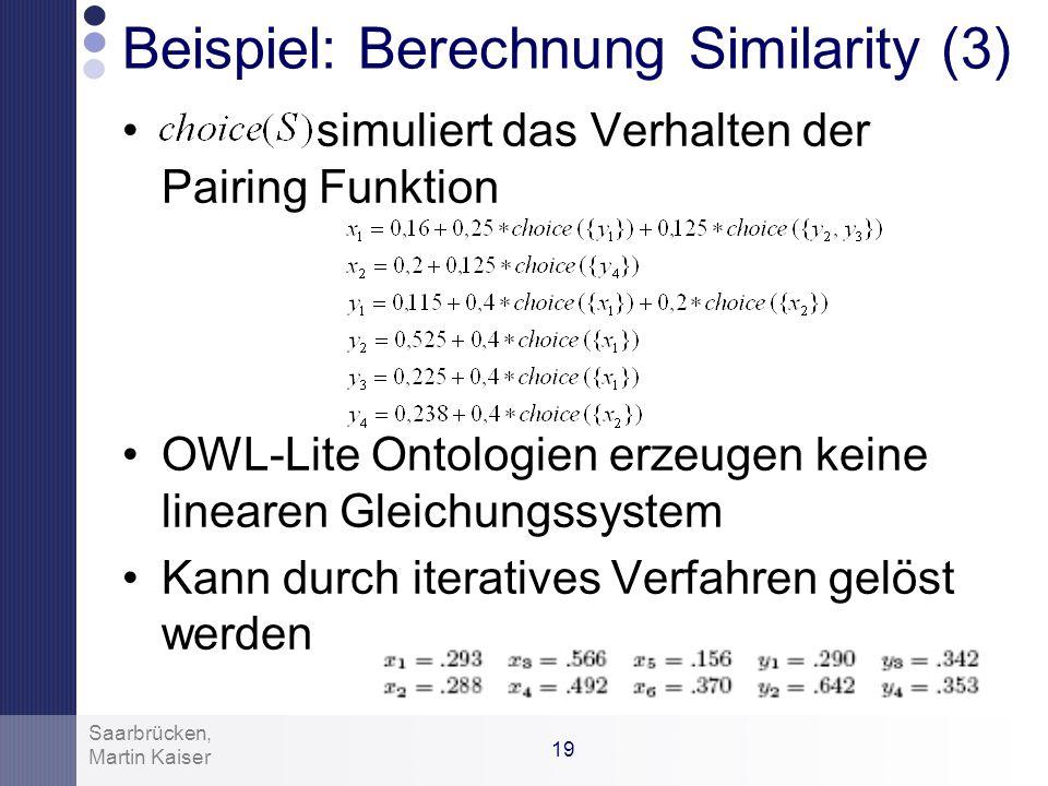 18 Martin Kaiser Saarbrücken, Beispiel: Berechnung Similarity (2) Gewichtung für Kardinalitäten: –1 falls beide Grenzen gleich –0,5 falls eine Grenze