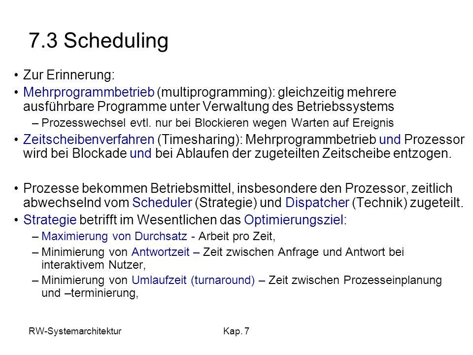 RW-SystemarchitekturKap. 7 7.3 Scheduling Zur Erinnerung: Mehrprogrammbetrieb (multiprogramming): gleichzeitig mehrere ausführbare Programme unter Ver