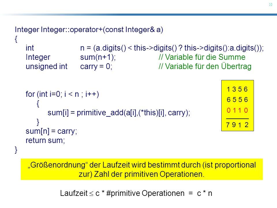 10 Integer Integer::operator+(const Integer& a) { int n = (a.digits() digits() ? this->digits():a.digits()); Integer sum(n+1); // Variable für die Sum