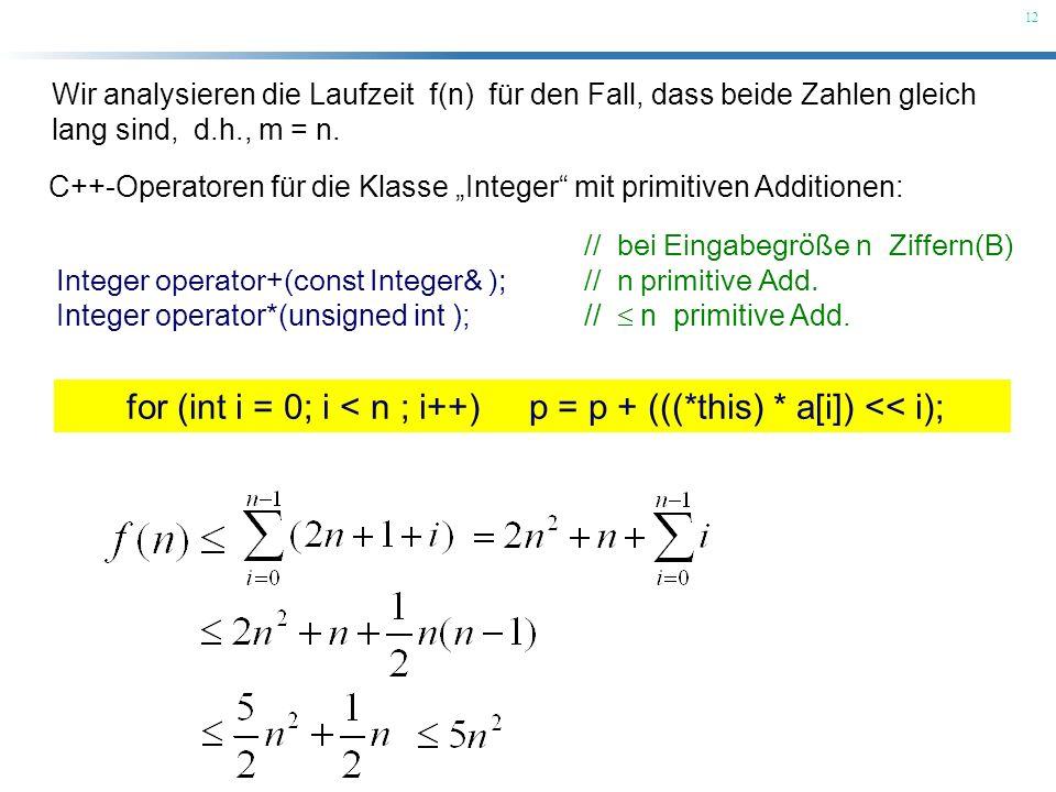 12 C++-Operatoren für die Klasse Integer mit primitiven Additionen: // bei Eingabegröße n Ziffern(B) Integer operator+(const Integer& ); // n primitiv