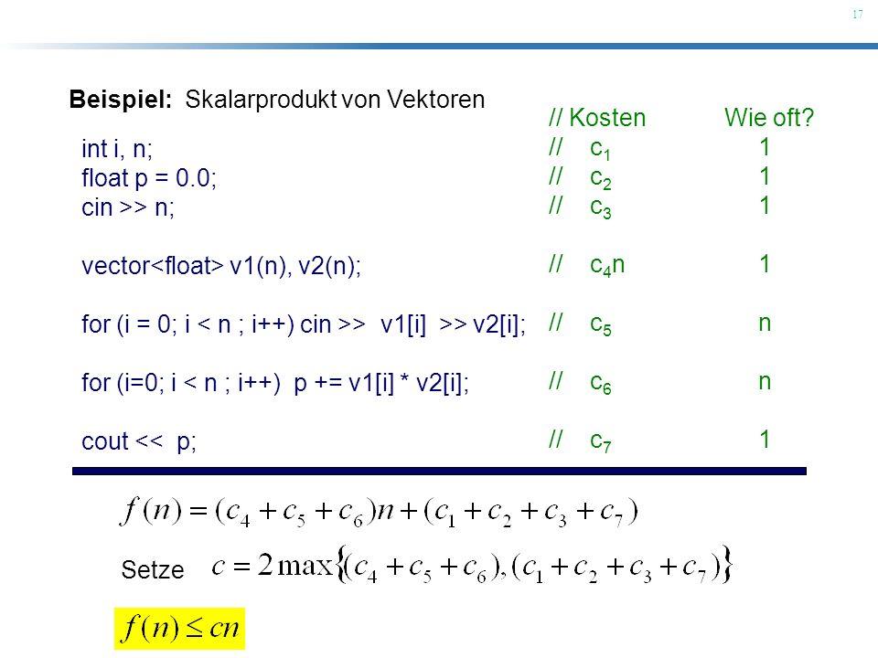 17 Beispiel: Skalarprodukt von Vektoren int i, n; float p = 0.0; cin >> n; vector v1(n), v2(n); for (i = 0; i > v1[i] >> v2[i]; for (i=0; i < n ; i++)