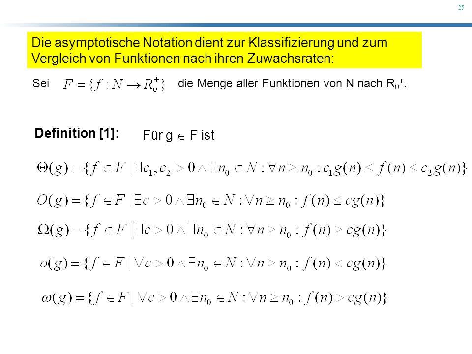 25 Definition [1]: Für g F ist Die asymptotische Notation dient zur Klassifizierung und zum Vergleich von Funktionen nach ihren Zuwachsraten: Seidie M