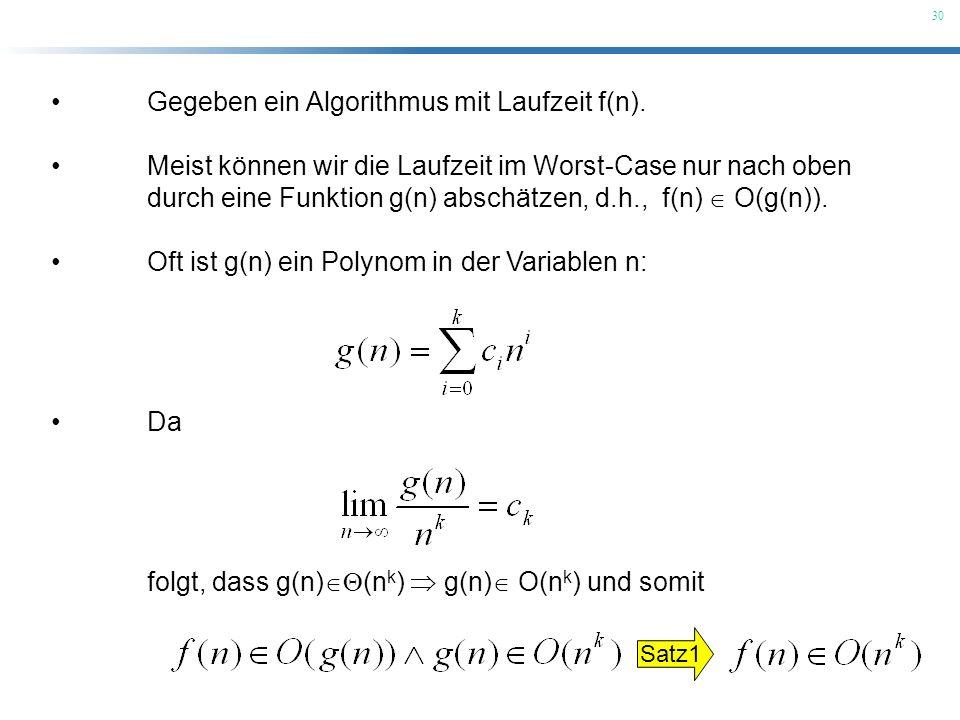 30 Gegeben ein Algorithmus mit Laufzeit f(n). Meist können wir die Laufzeit im Worst-Case nur nach oben durch eine Funktion g(n) abschätzen, d.h., f(n