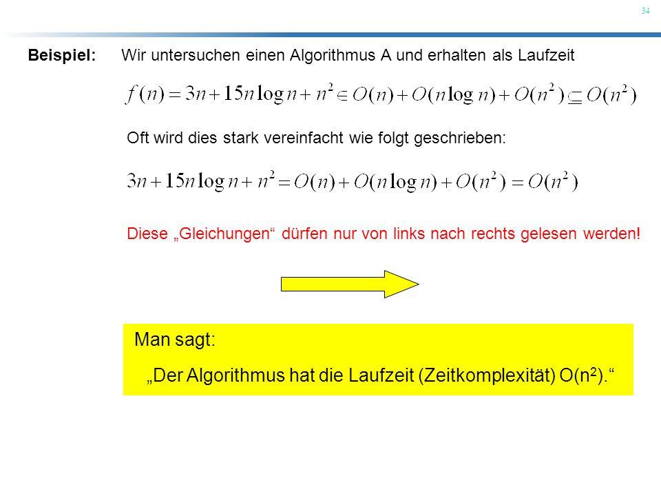 34 Beispiel:Wir untersuchen einen Algorithmus A und erhalten als Laufzeit Oft wird dies stark vereinfacht wie folgt geschrieben: Diese Gleichungen dür
