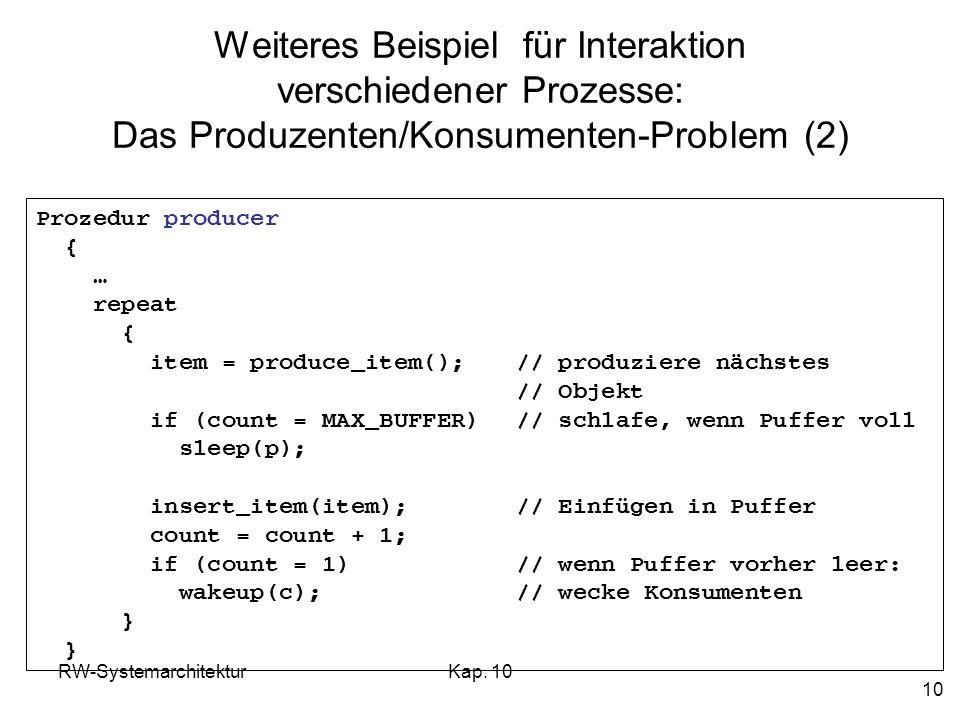 RW-SystemarchitekturKap. 10 10 Weiteres Beispiel für Interaktion verschiedener Prozesse: Das Produzenten/Konsumenten-Problem (2) Prozedur producer { …
