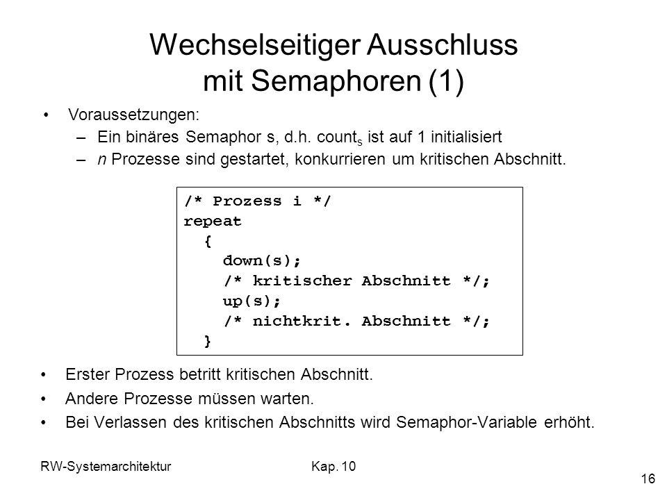 RW-SystemarchitekturKap. 10 16 Wechselseitiger Ausschluss mit Semaphoren (1) Erster Prozess betritt kritischen Abschnitt. Andere Prozesse müssen warte