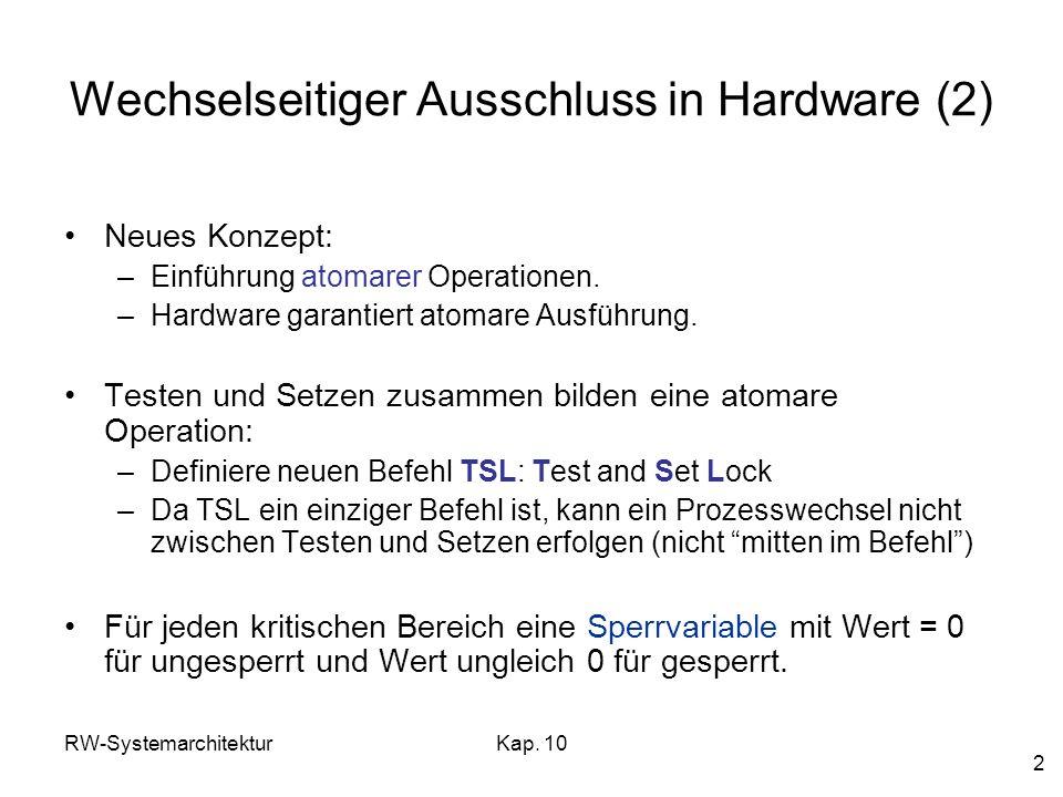 RW-SystemarchitekturKap. 10 2 Wechselseitiger Ausschluss in Hardware (2) Neues Konzept: –Einführung atomarer Operationen. –Hardware garantiert atomare