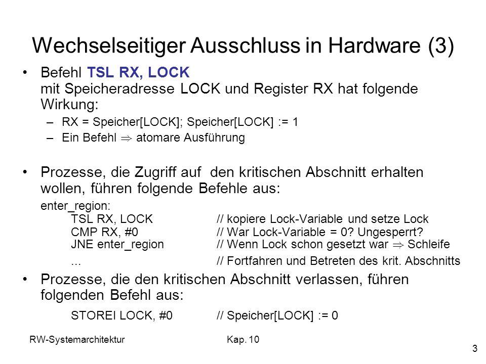 RW-SystemarchitekturKap. 10 3 Wechselseitiger Ausschluss in Hardware (3) Befehl TSL RX, LOCK mit Speicheradresse LOCK und Register RX hat folgende Wir