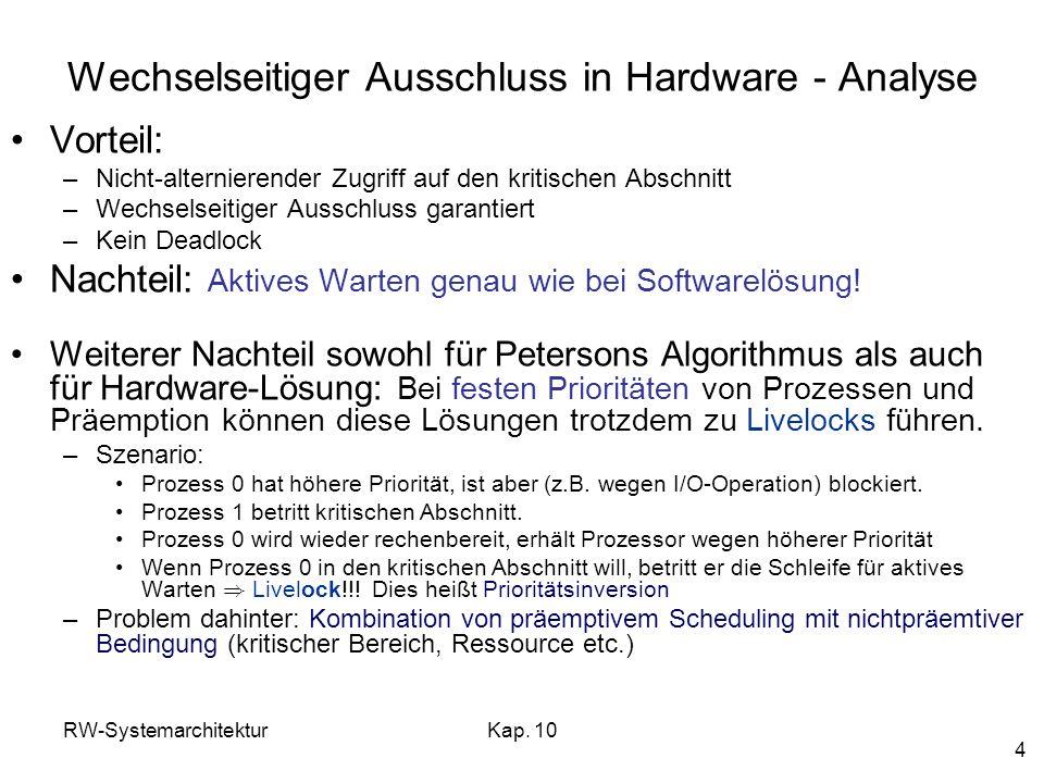 RW-SystemarchitekturKap. 10 4 Wechselseitiger Ausschluss in Hardware - Analyse Vorteil: –Nicht-alternierender Zugriff auf den kritischen Abschnitt –We