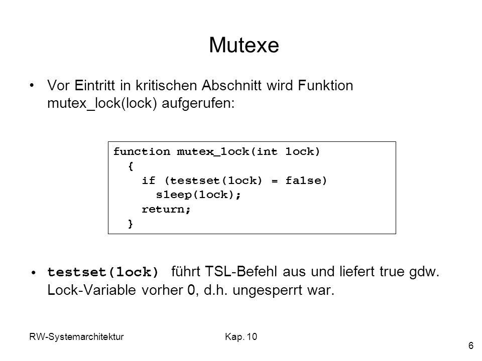 RW-SystemarchitekturKap. 10 6 Mutexe Vor Eintritt in kritischen Abschnitt wird Funktion mutex_lock(lock) aufgerufen: testset(lock) führt TSL-Befehl au