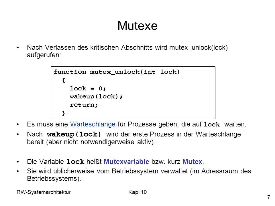 RW-SystemarchitekturKap. 10 7 Mutexe Nach Verlassen des kritischen Abschnitts wird mutex_unlock(lock) aufgerufen: Es muss eine Warteschlange für Proze